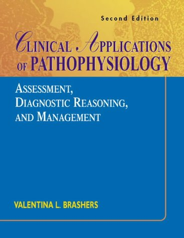 Clinical Applications of Pathophysiology: Assessment, Diagnostic Reasoning, and Management 9780323016230
