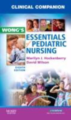 Clinical Companion for Wong's Essentials of Pediatric Nursing 9780323053549