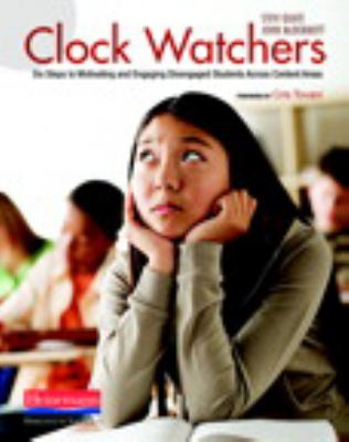 Clock Watchers: Six Steps to Motivating and Engaging Disengaged Students Across Content Areas 9780325021690
