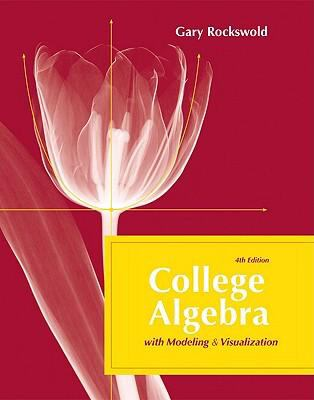 College Algebra with Modeling & Visualization 9780321542304