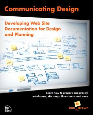 Communicating Design: Developing Web Site Documentation for Design and Planning 9780321392350