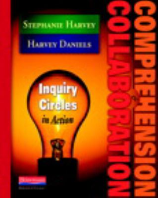 Comprehension & Collaboration: Inquiry Circles in Action 9780325012308