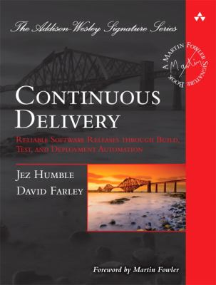 Continuous Delivery: Reliable Software Releases Through Build, Test, and Deployment Automation 9780321601919