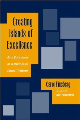 Creating Islands of Excellence: Arts Education as a Partner in School Reform 9780325006031