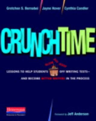 Crunchtime: Lessons to Help Students Blow the Roof Off Writing Tests--And Become Better Writers in the Process 9780325026732
