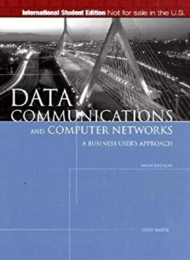 Data Communications and Computer Networks: A Business User's Approach. Curt M. White 9780324593853