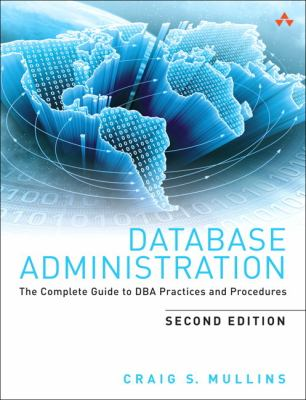 Database Administration: The Complete Guide to DBA Practices and Procedures 9780321822949