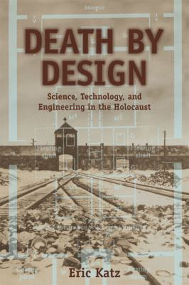 Death by Design: Science, Technology, and Engineering in Nazi Germany 9780321276346