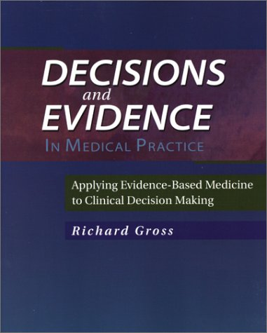 Decisions and Evidence in Medical Practice: Applying Evidence-Based Medicine to Clinical Decision Making 9780323011693