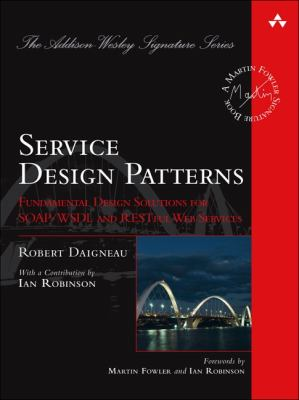 Service Design Patterns: Fundamental Design Solutions for SOAP/WSDL and RESTful Web Services 9780321544209