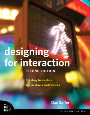 Designing for Interaction: Creating Innovative Applications and Devices 9780321643391
