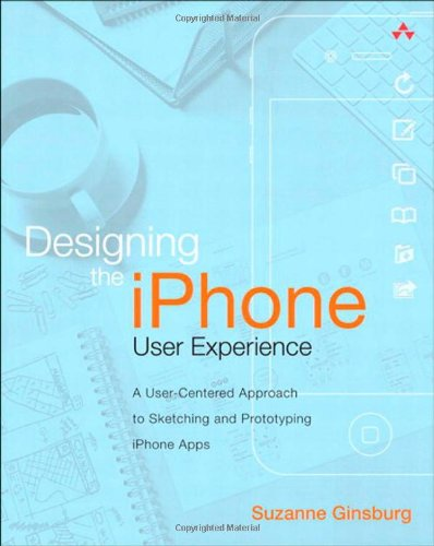 Designing the iPhone User Experience: A User-Centered Approach to Sketching and Prototyping iPhone Apps 9780321699435