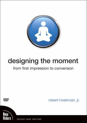 Designing the Moment: From First Impression to Conversion 9780321625878