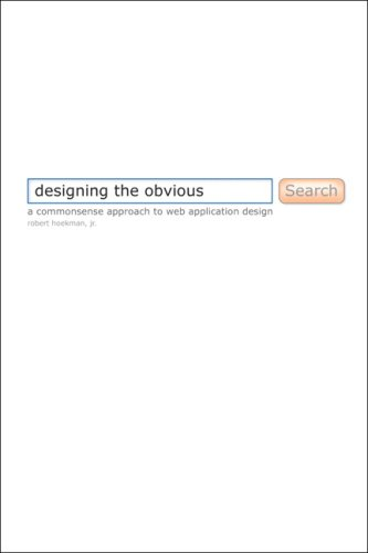 Designing the Obvious: A Common Sense Approach to Web Application Design 9780321453457