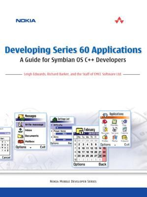 Developing Series 60 Applications: A Guide for Symbian OS C++ Developers: A Guide for Symbian OS C++ Developers 9780321227225