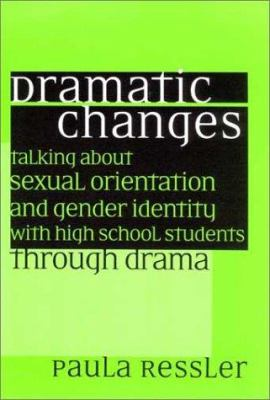 Dramatic Changes: Talking about Sexual Orientation and Gender Identity with High School Students Through Drama 9780325004143
