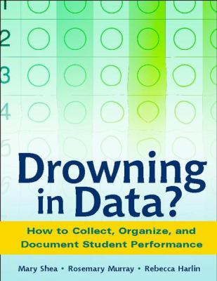 Drowning in Data?: How to Collect, Organize, and Document Student Performance 9780325006505
