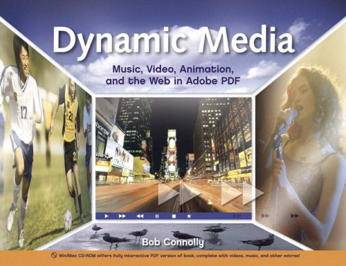 Dynamic Media: Music, Video, Animation, and the Web in Adobe PDF [With CDROM] 9780321430830