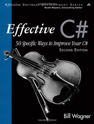 Effective C#: 50 Specific Ways to Improve Your C# 9780321658708