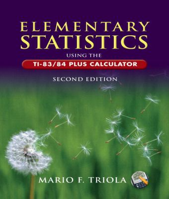Elementary Statistics Using the TI-83/84 Plus Calculator [With CDROM and Mymathlab] 9780321457561