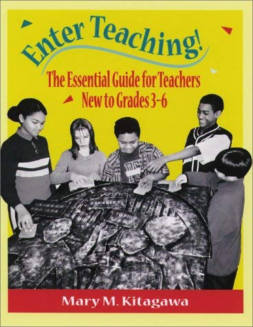 Enter Teaching!: The Essential Guide for Teachers New to Grades 3-6