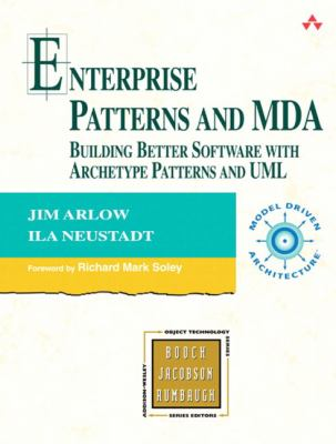 Enterprise Patterns and MDA: Building Better Software with Archetype Patterns and UML 9780321112309