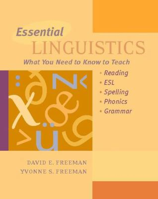 Essential Linguistics: What You Need to Know to Teach Reading, ESL, Spelling, Phonics, and Grammar 9780325002743
