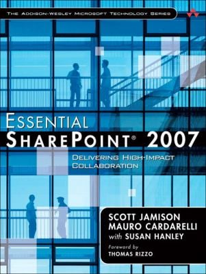 Essential SharePoint 2007: Delivering High-Impact Collaboration 9780321421746