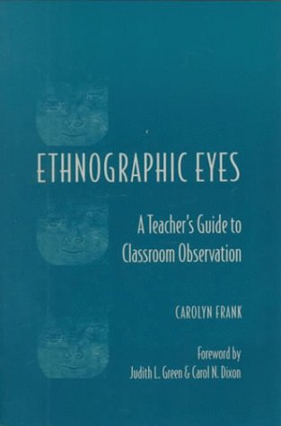 Ethnographic Eyes: A Teacher's Guide to Classroom Observation 9780325002019
