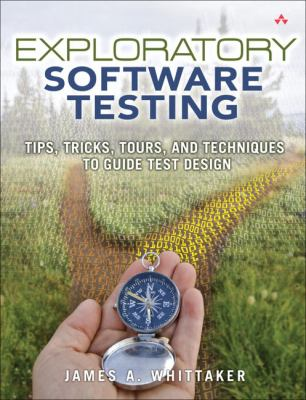 Exploratory Software Testing: Tips, Tricks, Tours, and Techniques to Guide Test Design 9780321636416