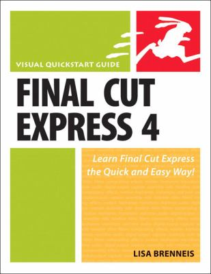 Final Cut Express 4: Visual QuickStart Guide 9780321544322