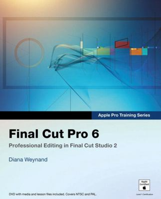 Apple Pro Training Series: Final Cut Pro 6 9780321502650