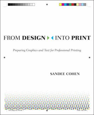 From Design Into Print: Preparing Graphics and Text for Professional Printing 9780321492203