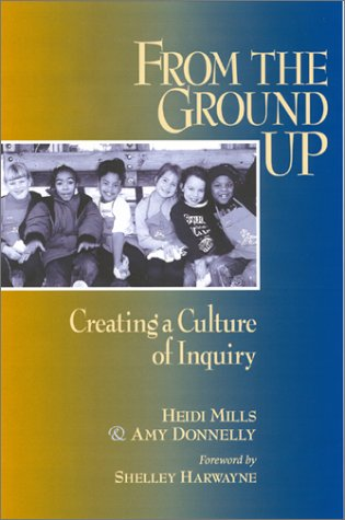 From the Ground Up: Creating a Culture of Inquiry 9780325002675