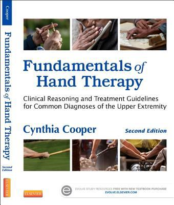 Fundamentals of Hand Therapy: Clinical Reasoning and Treatment Guidelines for Common Diagnoses of the Upper Extremity 9780323091046