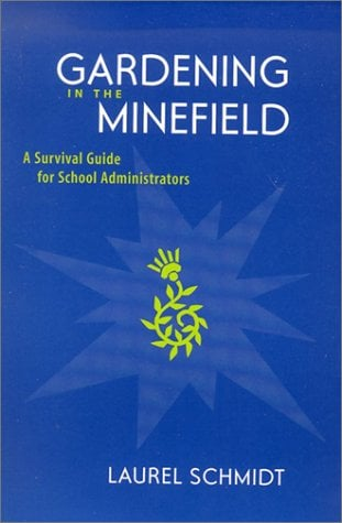 Gardening in the Minefield: A Survival Guide for School Administrators 9780325004761
