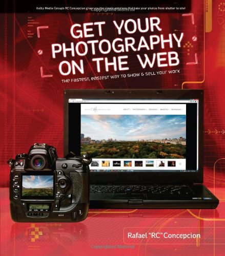 Get Your Photography on the Web: The Fastest, Easiest Way to Show & Sell Your Work 9780321753939