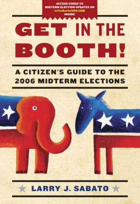 Get in the Booth!: A Citizen's Guide to the 2006 Midterm Elections 9780321464316