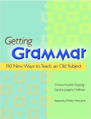 Getting Grammar: 150 New Ways to Teach an Old Subject 9780325009438
