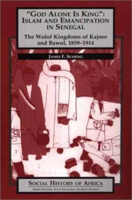 God Alone Is King: Islam and Emancipation in Senegal 9780325070735