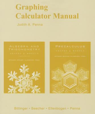 Graphing Calculator Manual for Algebra and Trigonometry: Graphs and Models and Precalculus: Graphs and Models - Penna, Judith A. / Bittinger, Marvin L. / Beecher, Judith A.