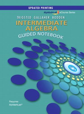 Guided Notebook for MyMathLab for Trigsted/Gallaher/Bodden Intermediate Algebra 9780321799272