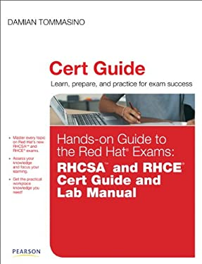 Hands-On Guide to the Red Hat Exams: RHSCA and RHCE Cert Guide and Lab Manual 9780321767950