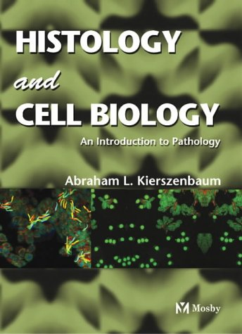 Histology and Cell Biology: An Introduction to Pathology 9780323016391