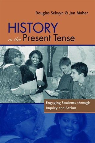 History in the Present Tense: Engaging Students Through Inquiry and Action 9780325005706