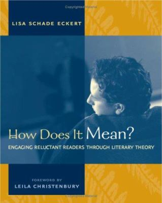 How Does It Mean?: Engaging Reluctant Readers Through Literary Theory