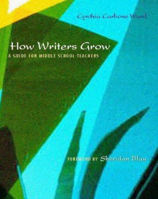 How Writers Grow: A Guide for Middle School Teachers 9780325009759
