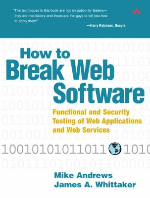 How to Break Web Software: Functional and Security Testing of Web Applications and Web Services [With CDROM] 9780321369444