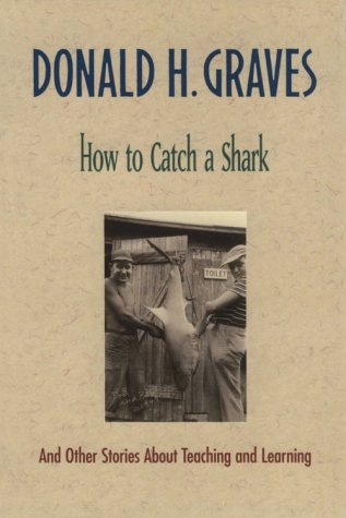 How to Catch a Shark: And Other Stories about Teaching and Learning 9780325000275