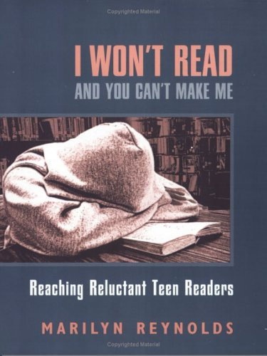 I Won't Read and You Can't Make Me: Reaching Reluctant Teen Readers 9780325006055